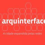 arquinterface: a cidade expandida pelas redes
